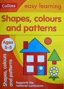 SHAPES, COLOURS AND PATTERNS - AGES 3-5 - COLLINS EASY LEARNING