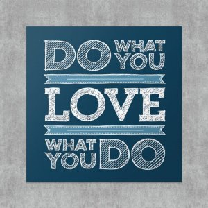 Placa Decorativa Love What You Do
