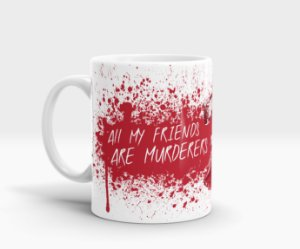 Caneca All My Friends Are Murderers (Assasin's Creed)
