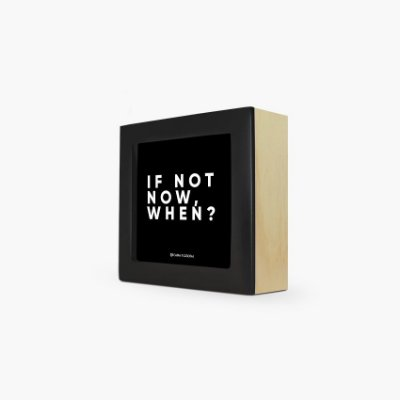 "Quadro ""If not now, when?"" 12 x 12 x 4cm"