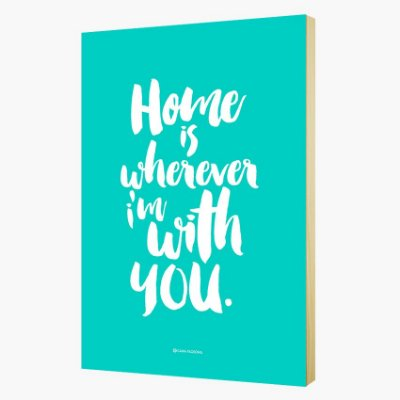 "Quadro Pôster ""Home is wherever I'm with you."""