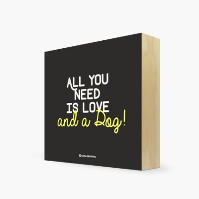 "Quadro Bloco "" All you need is love and a Dog!"" 17 x 17 x 4cm"