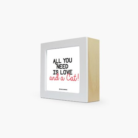 """Quadro """"All you need is love and a Cat!"""" 12 x 12 x 4cm"""