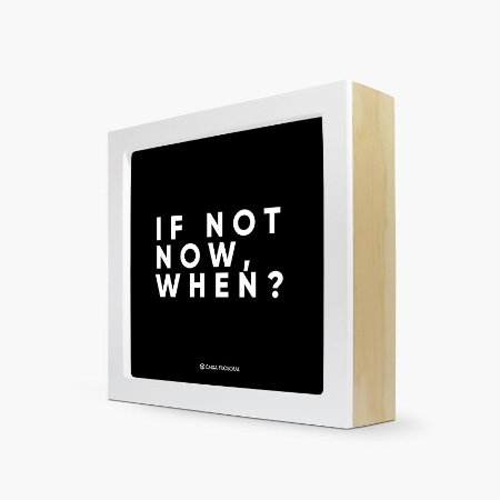 "Quadro ""If not now, when?"" 17 x 17 x 4cm"