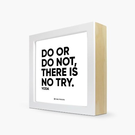 "Quadro "" Do or do not, there is no try"" 17 x 17 x 4cm"