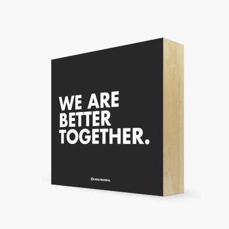"""Quadro Bloco """"We are better together."""" 17 x 17 x 4cm"""