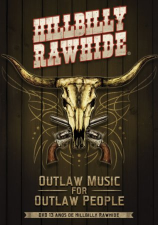 """DVD 13 anos de Hillbilly Rawhide - """"Outlaw Music for Outlaw People"""""""